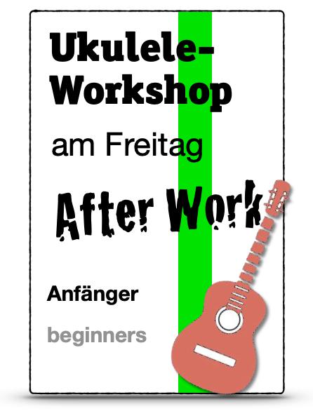 Freitag, 7. Mai / Ukulele lernen an einem Tag / After-Work